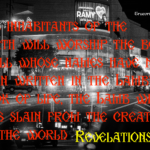 """""""All inhabitants of the earthwill worship the beast—all whose names have not been written in the Lamb's book of life,the Lambwho was slain from the creation of the world"""""""