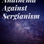 Did You Read any of the Anathemata of the Sergianists?  Here are Two Sources.